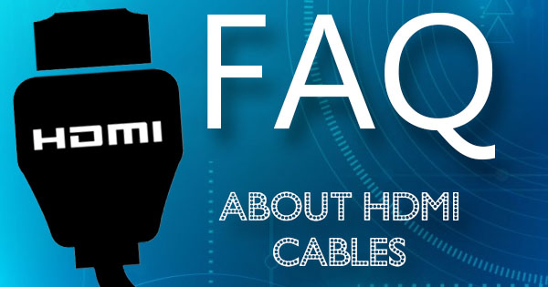 FAQ About HDMI Cables